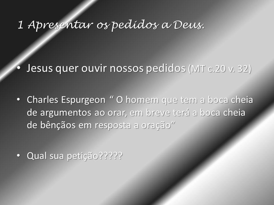 """1 Apresentar os pedidos a Deus. • Jesus quer ouvir nossos pedidos (MT c.20 v. 32) • Charles Espurgeon """" O homem que tem a boca cheia de argumentos ao"""