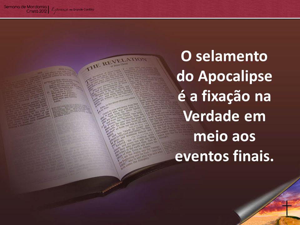 O selamento do Apocalipse é a fixação na Verdade em meio aos eventos finais.