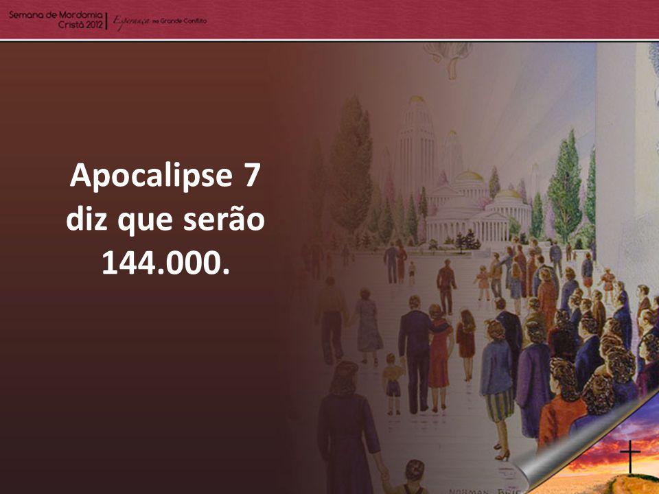 Apocalipse 7 diz que serão 144.000.