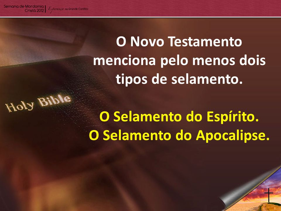 O Novo Testamento menciona pelo menos dois tipos de selamento.
