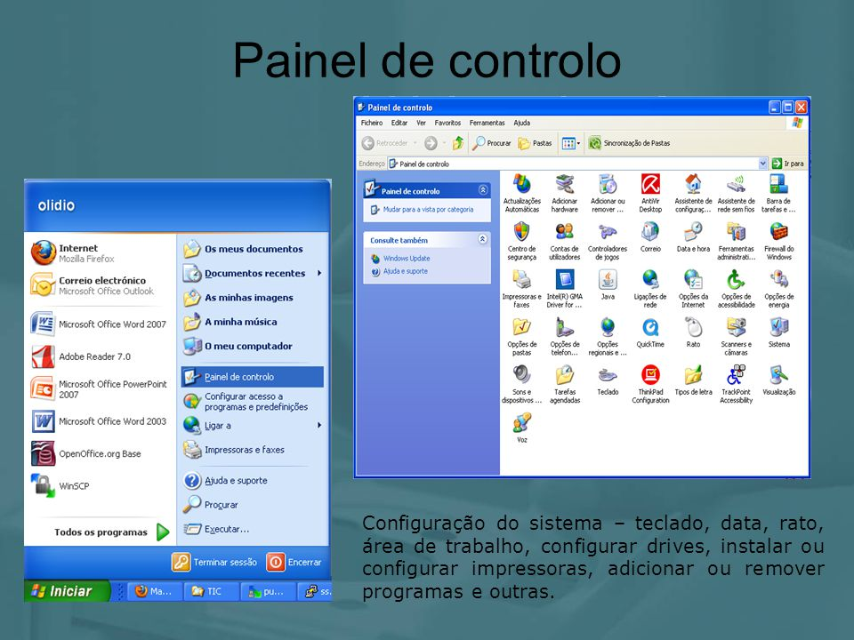 Painel de controlo Configuração do sistema – teclado, data, rato, área de trabalho, configurar drives, instalar ou configurar impressoras, adicionar o