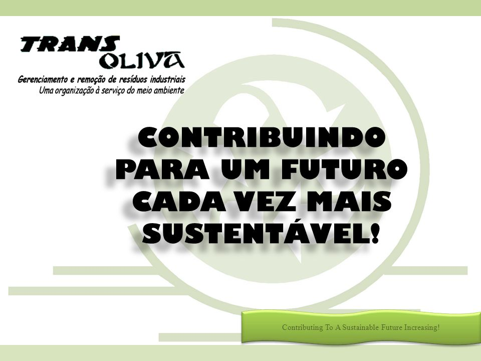 CONTRIBUINDO PARA UM FUTURO CADA VEZ MAIS SUSTENTÁVEL! Contributing To A Sustainable Future Increasing!