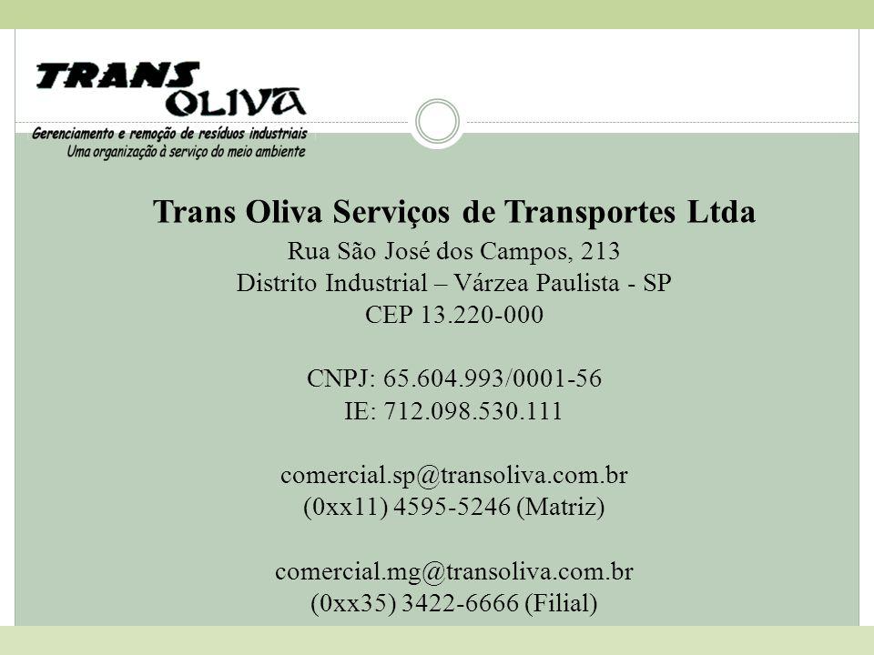 Trans Oliva Serviços de Transportes Ltda Rua São José dos Campos, 213 Distrito Industrial – Várzea Paulista - SP CEP 13.220-000 CNPJ: 65.604.993/0001-