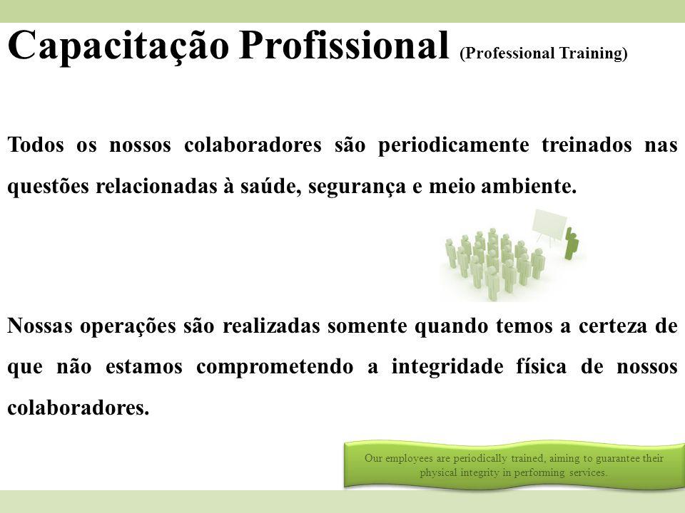 Capacitação Profissional (Professional Training) Todos os nossos colaboradores são periodicamente treinados nas questões relacionadas à saúde, seguran