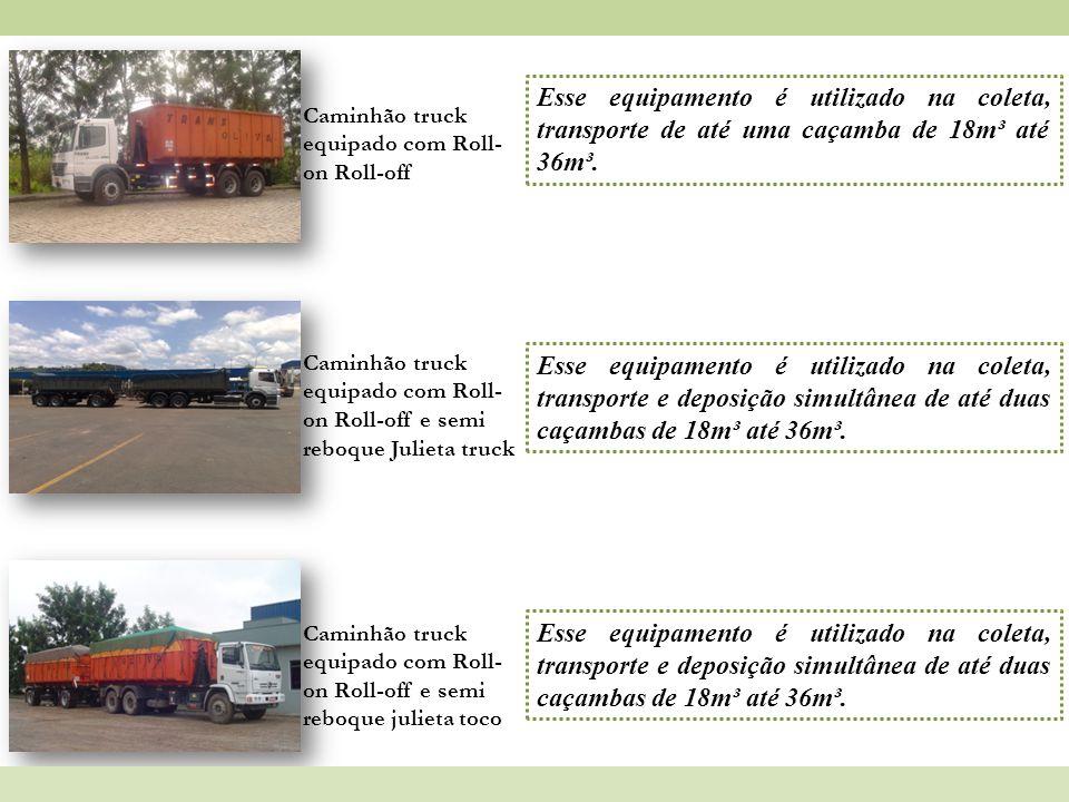Caminhão truck equipado com Roll- on Roll-off Esse equipamento é utilizado na coleta, transporte de até uma caçamba de 18m³ até 36m³. Caminhão truck e