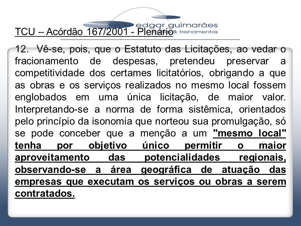 TCU – Acórdão 167/2001 - Plenário 12. Vê-se, pois, que o Estatuto das Licitações, ao vedar o fracionamento de despesas, pretendeu preservar a competit