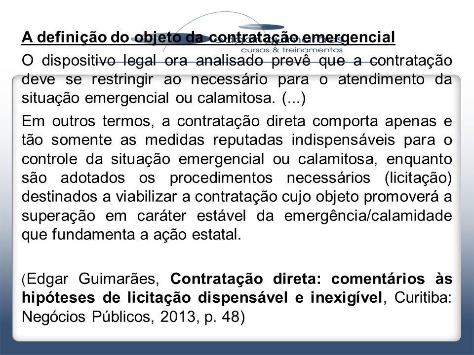 A definição do objeto da contratação emergencial O dispositivo legal ora analisado prevê que a contratação deve se restringir ao necessário para o ate