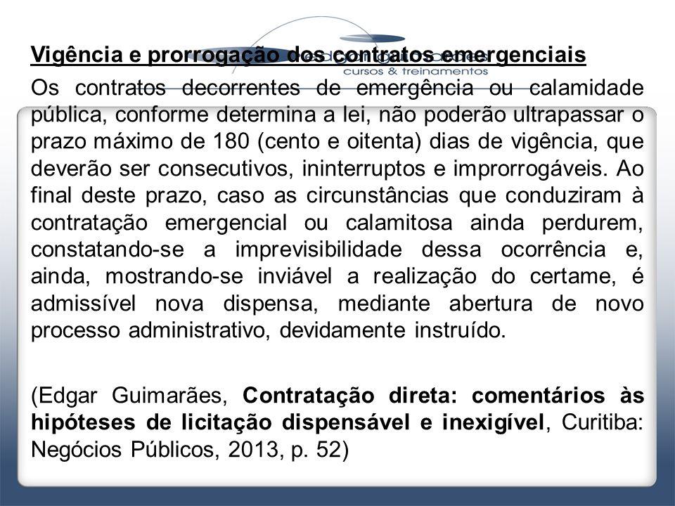 Vigência e prorrogação dos contratos emergenciais Os contratos decorrentes de emergência ou calamidade pública, conforme determina a lei, não poderão