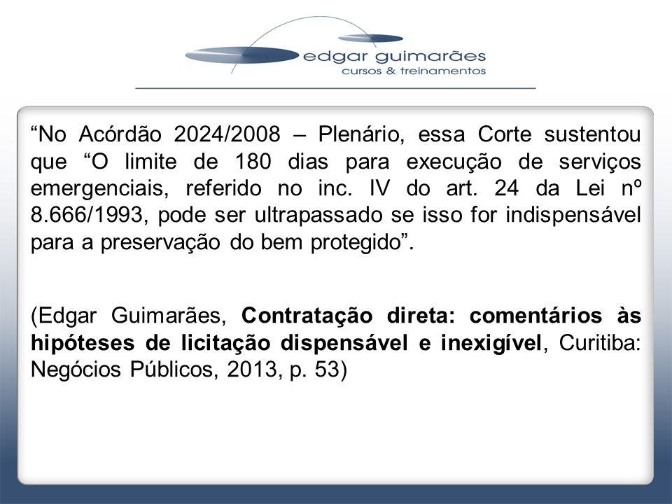 """""""No Acórdão 2024/2008 – Plenário, essa Corte sustentou que """"O limite de 180 dias para execução de serviços emergenciais, referido no inc. IV do art. 2"""