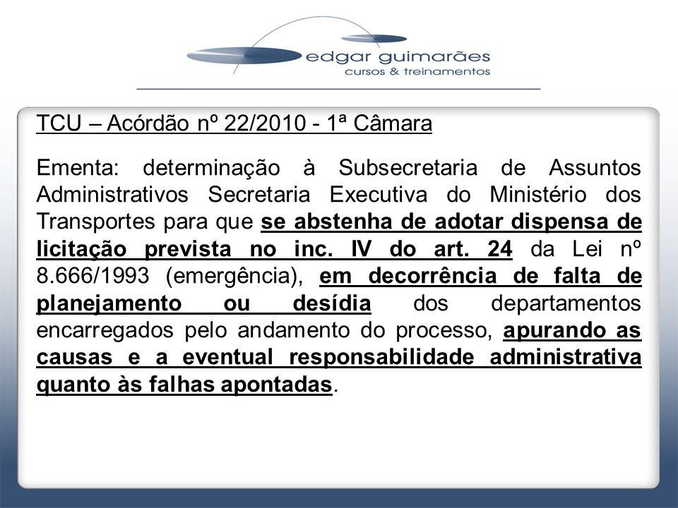 TCU – Acórdão nº 22/2010 - 1ª Câmara Ementa: determinação à Subsecretaria de Assuntos Administrativos Secretaria Executiva do Ministério dos Transport