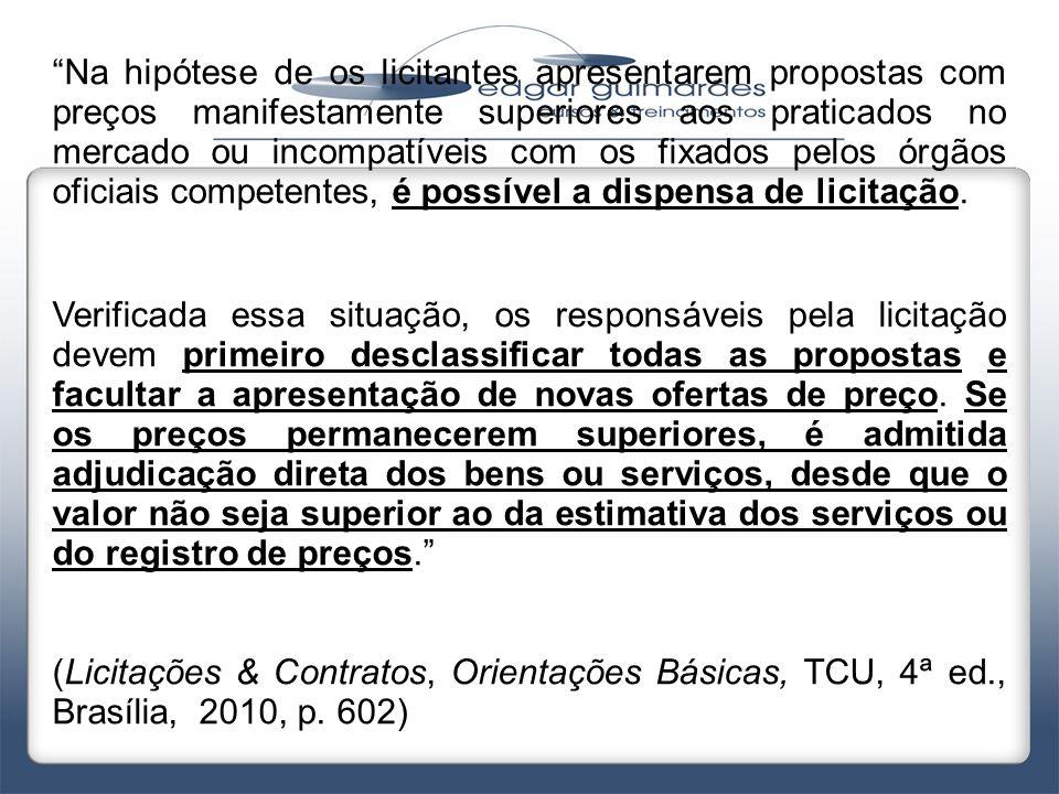"""""""Na hipótese de os licitantes apresentarem propostas com preços manifestamente superiores aos praticados no mercado ou incompatíveis com os fixados pe"""