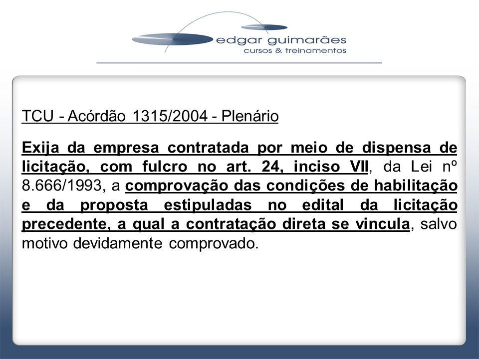 TCU - Acórdão 1315/2004 - Plenário Exija da empresa contratada por meio de dispensa de licitação, com fulcro no art. 24, inciso VII, da Lei nº 8.666/1