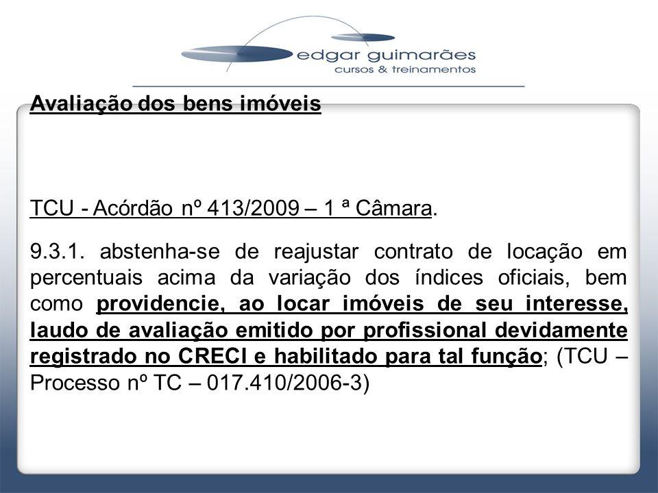 Avaliação dos bens imóveis TCU - Acórdão nº 413/2009 – 1 ª Câmara. 9.3.1. abstenha-se de reajustar contrato de locação em percentuais acima da variaçã