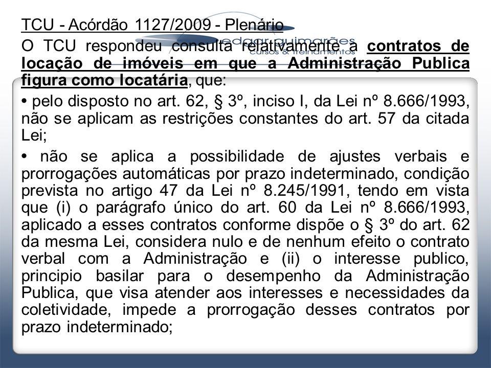 TCU - Acórdão 1127/2009 - Plenário O TCU respondeu consulta relativamente a contratos de locação de imóveis em que a Administração Publica figura como