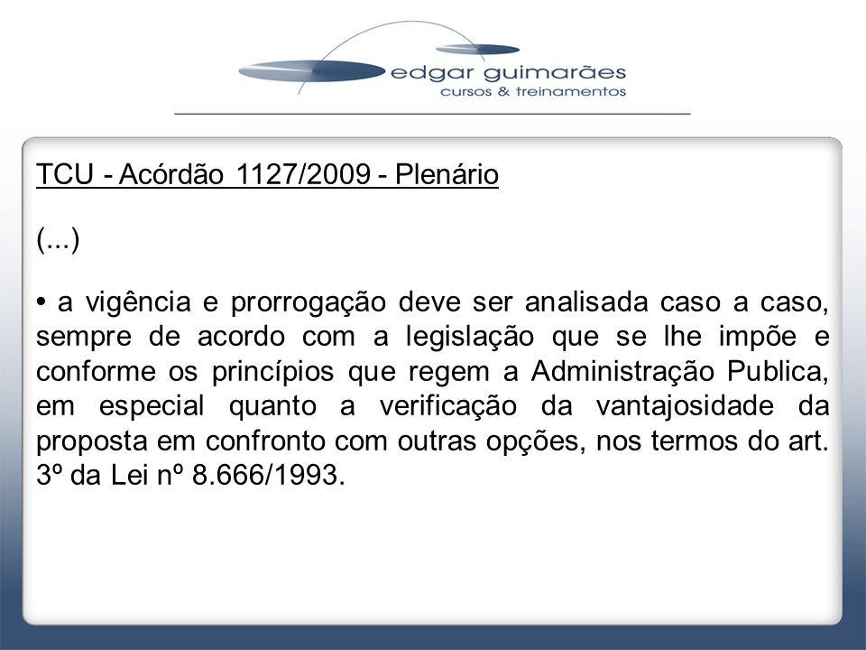 TCU - Acórdão 1127/2009 - Plenário (...) • a vigência e prorrogação deve ser analisada caso a caso, sempre de acordo com a legislação que se lhe impõe