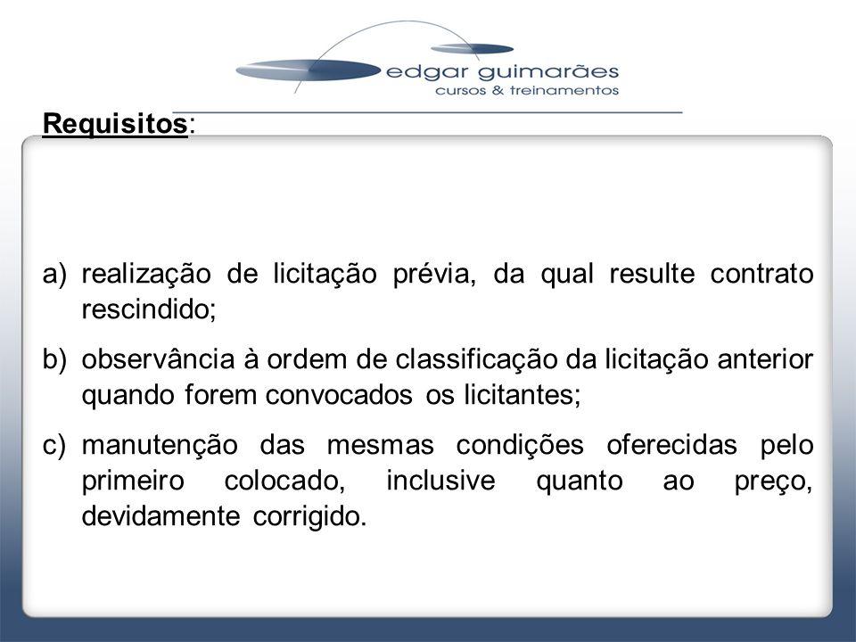 Requisitos: a)realização de licitação prévia, da qual resulte contrato rescindido; b)observância à ordem de classificação da licitação anterior quando