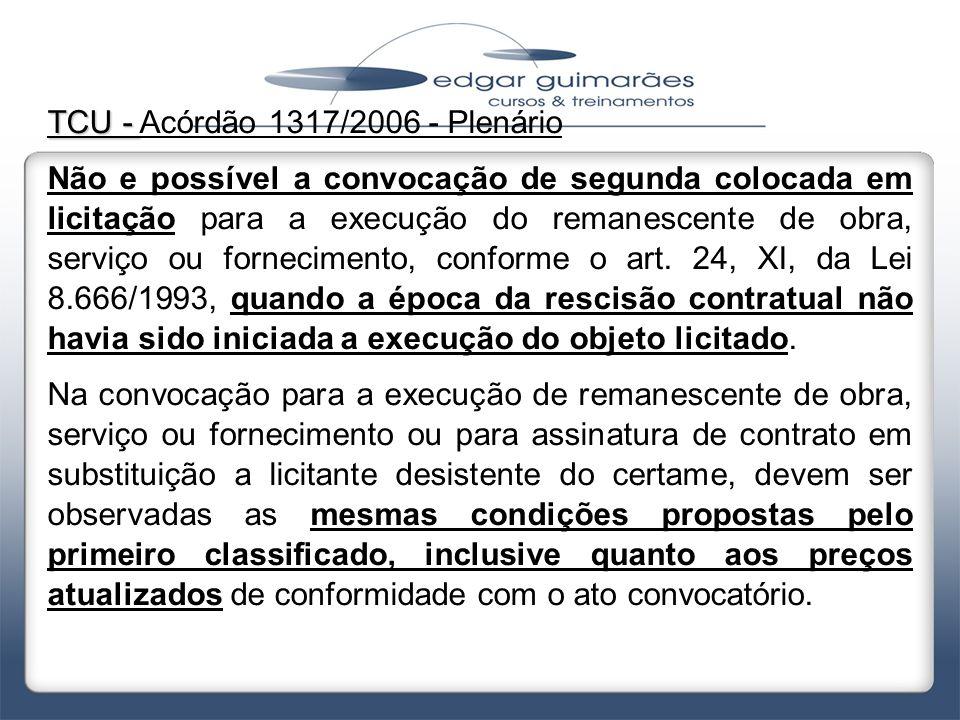 TCU - TCU - Acórdão 1317/2006 - Plenário Não e possível a convocação de segunda colocada em licitação para a execução do remanescente de obra, serviço
