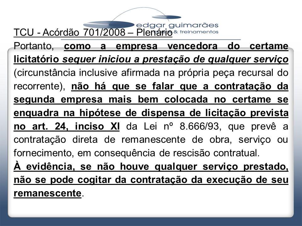 TCU - Acórdão 701/2008 – Plenário Portanto, como a empresa vencedora do certame licitatório sequer iniciou a prestação de qualquer serviço (circunstân