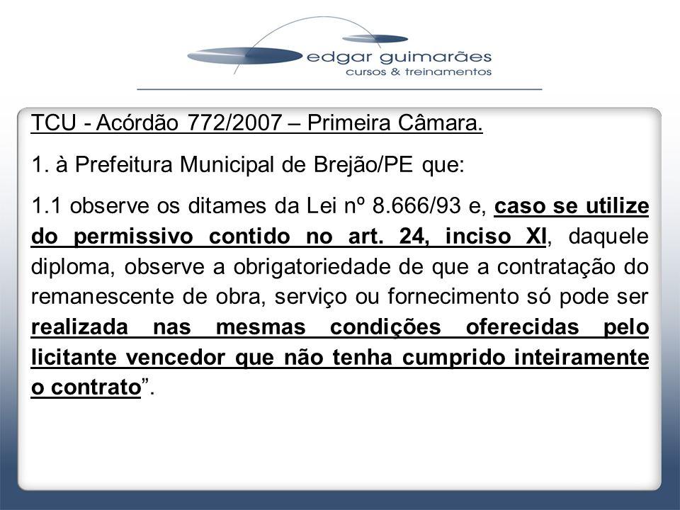 TCU - Acórdão 772/2007 – Primeira Câmara. 1. à Prefeitura Municipal de Brejão/PE que: 1.1 observe os ditames da Lei nº 8.666/93 e, caso se utilize do