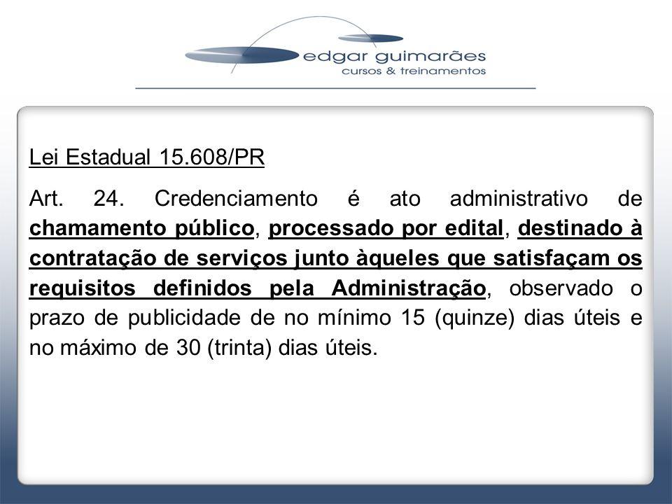 Lei Estadual 15.608/PR Art. 24. Credenciamento é ato administrativo de chamamento público, processado por edital, destinado à contratação de serviços