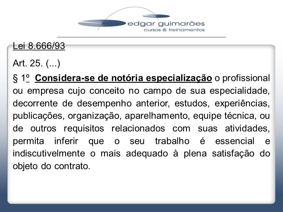 Lei 8.666/93 Art. 25. (...) § 1º Considera-se de notória especialização o profissional ou empresa cujo conceito no campo de sua especialidade, decorre