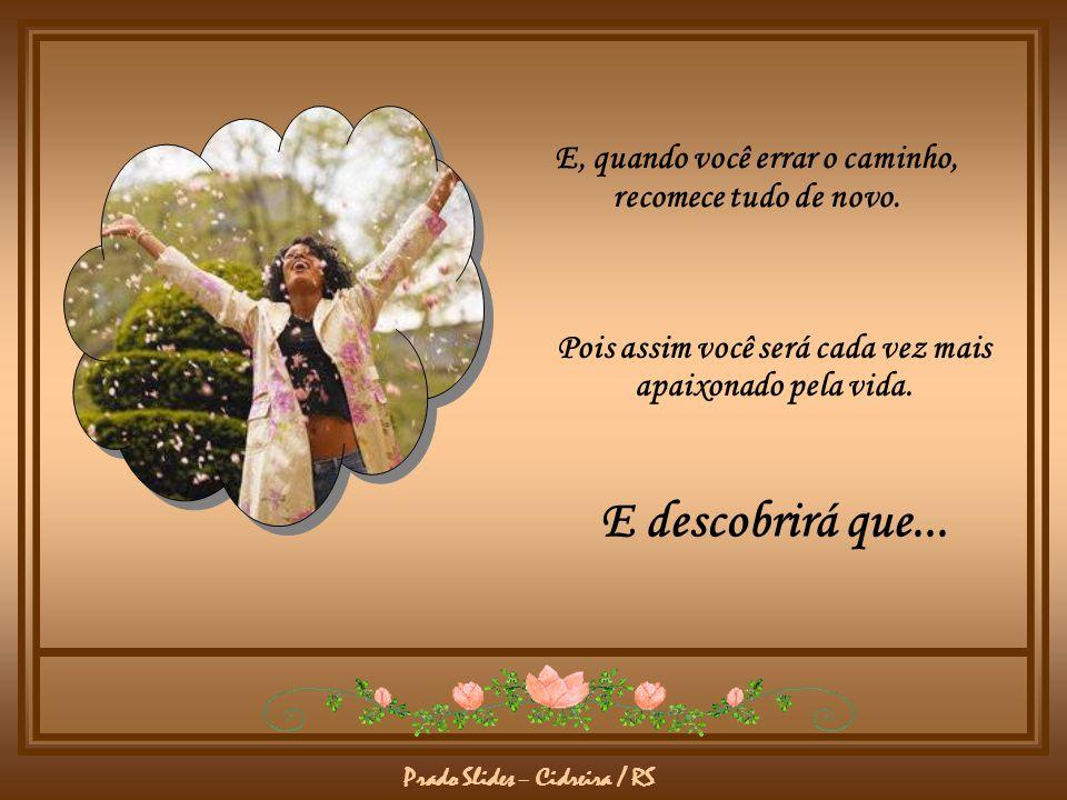 Prado Slides – Cidreira / RS Que nos seus invernos você seja amigo da sabedoria. Que nas suas primaveras você seja amante da alegria. Desejo que a vid