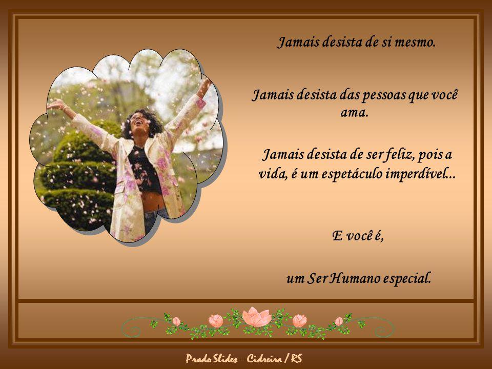 Prado Slides – Cidreira / RS Ser feliz não é ter a vida perfeita, mas usar as lágrimas para irrigar a tolerância; usar as pedras para refinar a paciên
