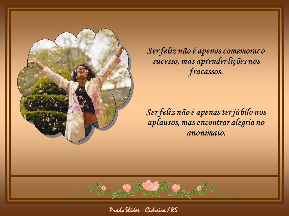 Prado Slides – Cidreira / RS Ser feliz não é apenas comemorar o sucesso, mas aprender lições nos fracassos.