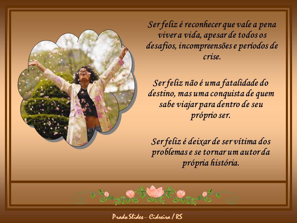 Prado Slides – Cidreira / RS Ser feliz é reconhecer que vale a pena viver a vida, apesar de todos os desafios, incompreensões e períodos de crise.