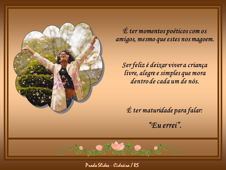 Prado Slides – Cidreira / RS É ter momentos poéticos com os amigos, mesmo que estes nos magoem.