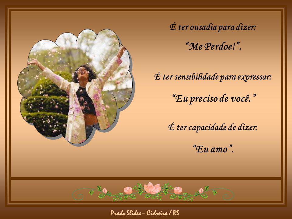 Prado Slides – Cidreira / RS É ter momentos poéticos com os amigos, mesmo que estes nos magoem. Ser feliz é deixar viver a criança livre, alegre e sim