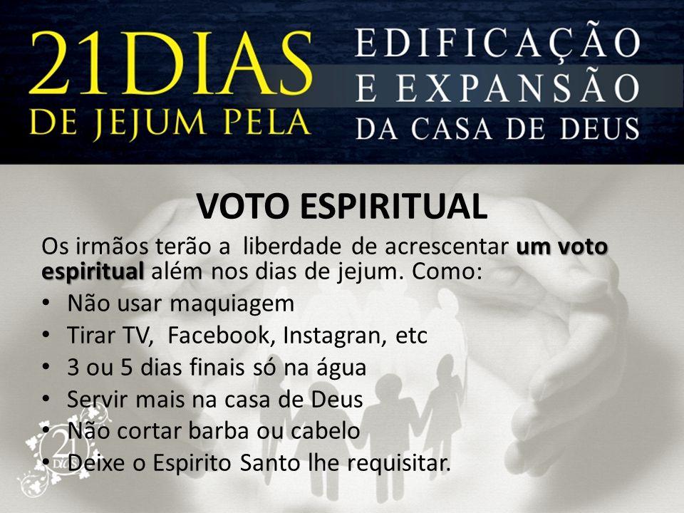 VOTO ESPIRITUAL um voto espiritual Os irmãos terão a liberdade de acrescentar um voto espiritual além nos dias de jejum. Como: • Não usar maquiagem •