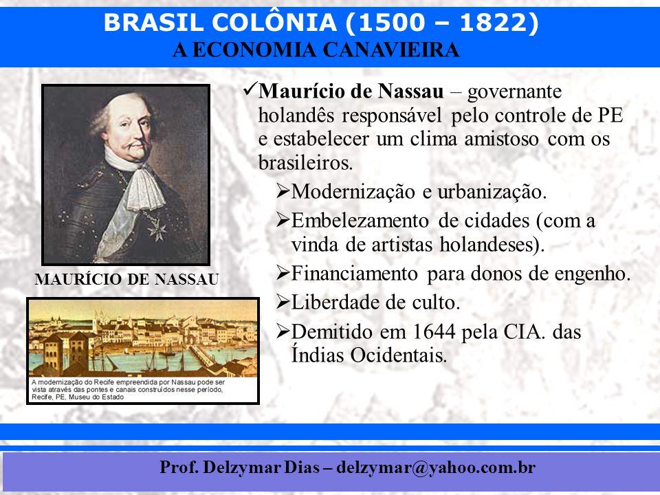 BRASIL COLÔNIA (1500 – 1822) Prof. Iair iair@pop.com.br A ECONOMIA CANAVIEIRA  Maurício de Nassau – governante holandês responsável pelo controle de