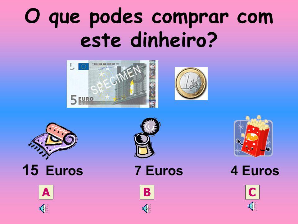 Uma nota de 5 Euros vale tanto como? 2 moedas de 2 euros e 1 moeda de 1 euro 1 moeda de 1 euro e 1 moeda de 2 euros 1 moeda de 2 euros A B C