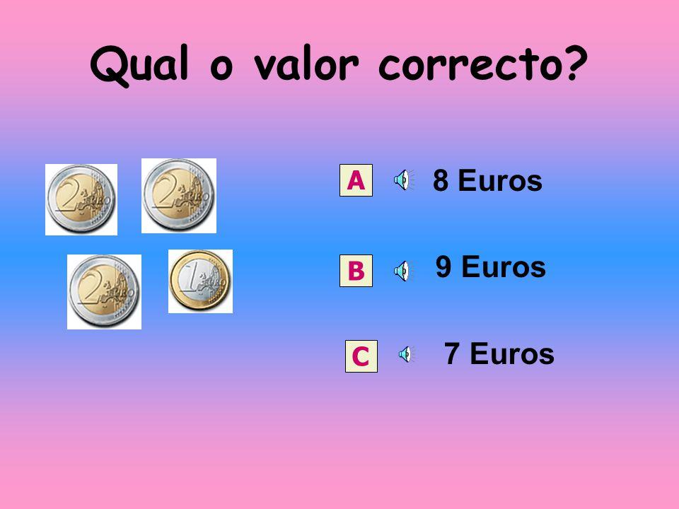 Qual o valor correcto? 8 Euros 9 Euros 7 Euros A B C