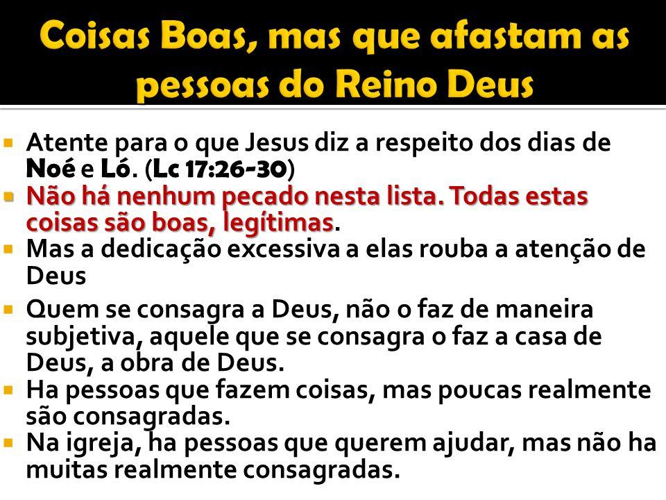  Atente para o que Jesus diz a respeito dos dias de Noé e Ló. ( Lc 17:26-30 )  Não há nenhum pecado nesta lista. Todas estas coisas são boas, legíti