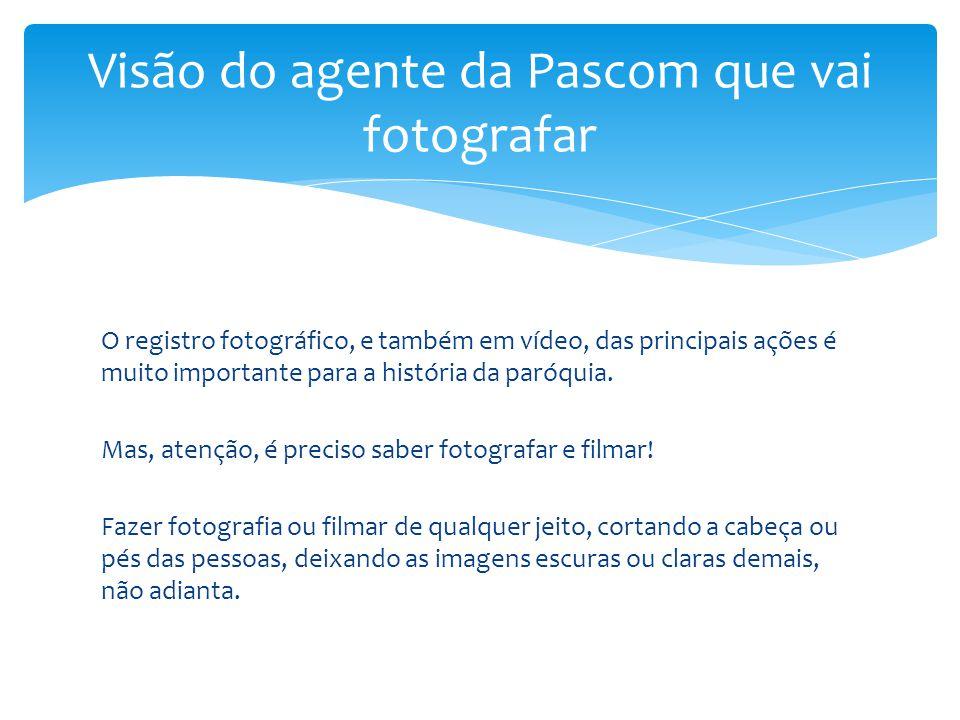 O registro fotográfico, e também em vídeo, das principais ações é muito importante para a história da paróquia. Mas, atenção, é preciso saber fotograf
