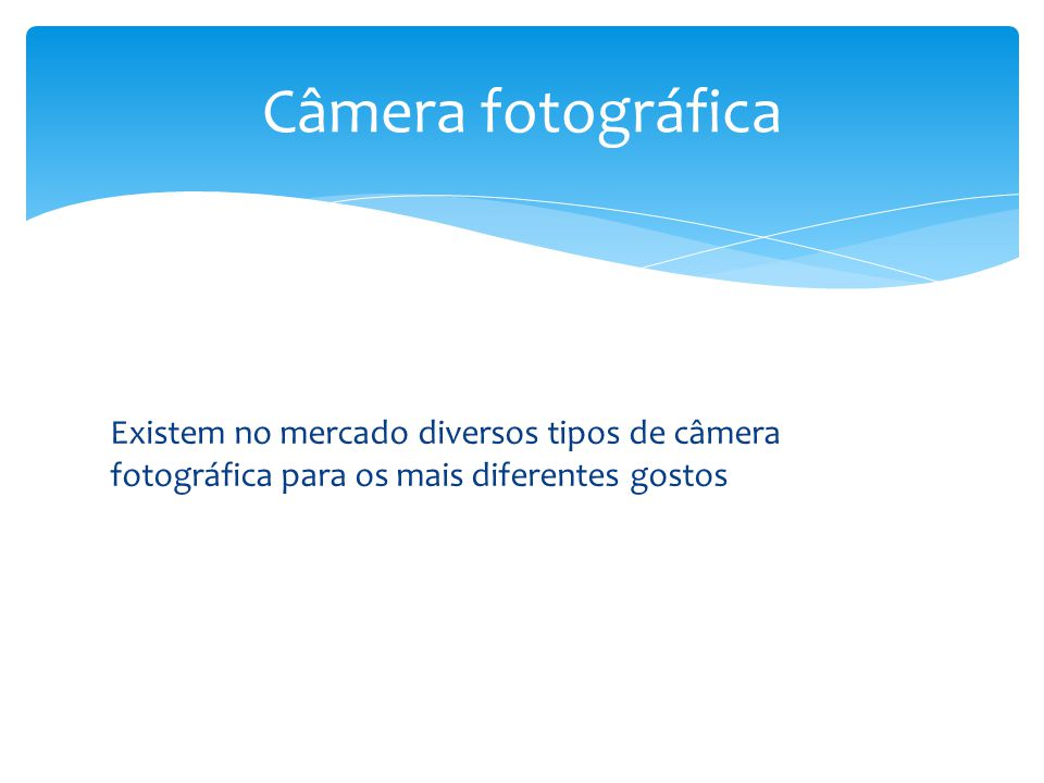 Existem no mercado diversos tipos de câmera fotográfica para os mais diferentes gostos Câmera fotográfica