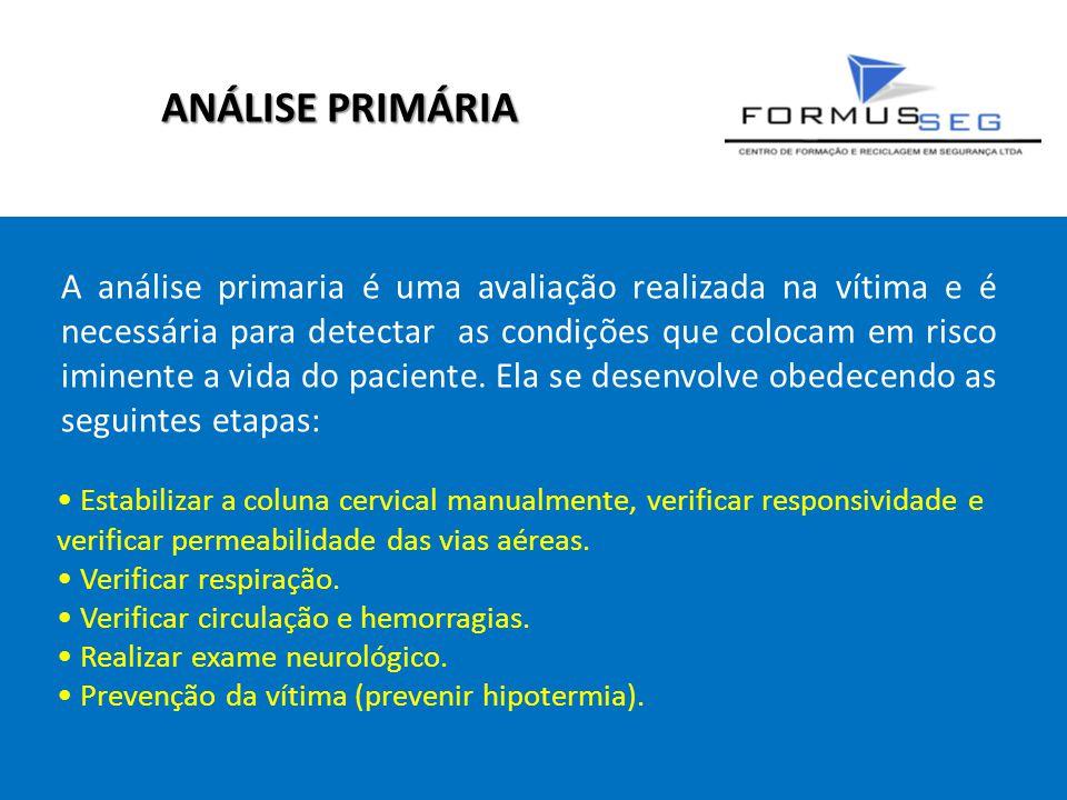 ANÁLISE PRIMÁRIA A análise primaria é uma avaliação realizada na vítima e é necessária para detectar as condições que colocam em risco iminente a vida do paciente.