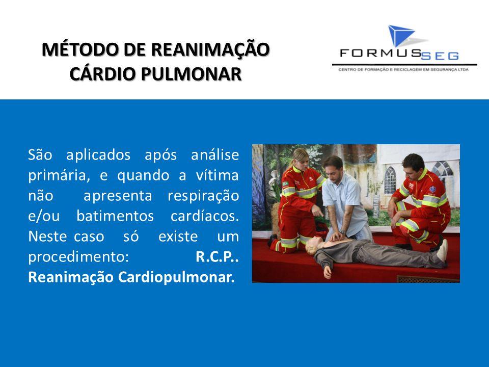 MÉTODO DE REANIMAÇÃO CÁRDIO PULMONAR São aplicados após análise primária, e quando a vítima não apresenta respiração e/ou batimentos cardíacos.