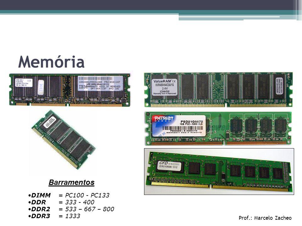 Memória •DIMM= PC100 - PC133 •DDR= 333 - 400 •DDR2= 533 – 667 – 800 •DDR3= 1333 Barramentos