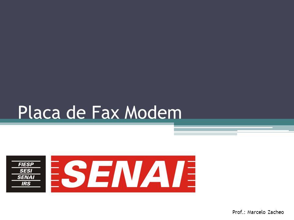 Placa de Fax Modem Prof.: Marcelo Zacheo