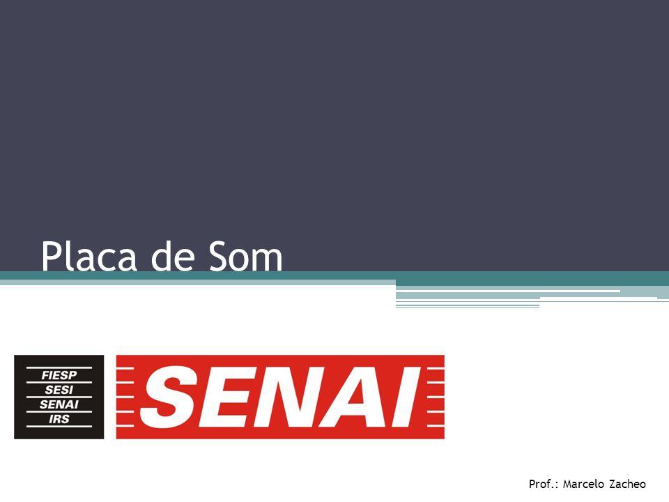 Placa de Som Prof.: Marcelo Zacheo