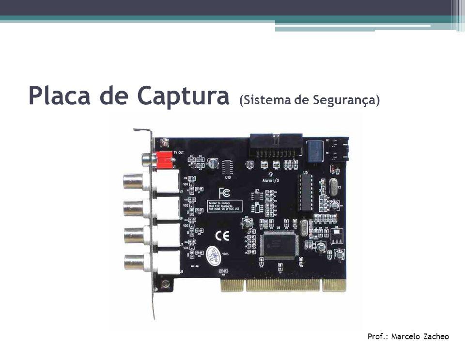Prof.: Marcelo Zacheo Placa de Captura (Sistema de Segurança)
