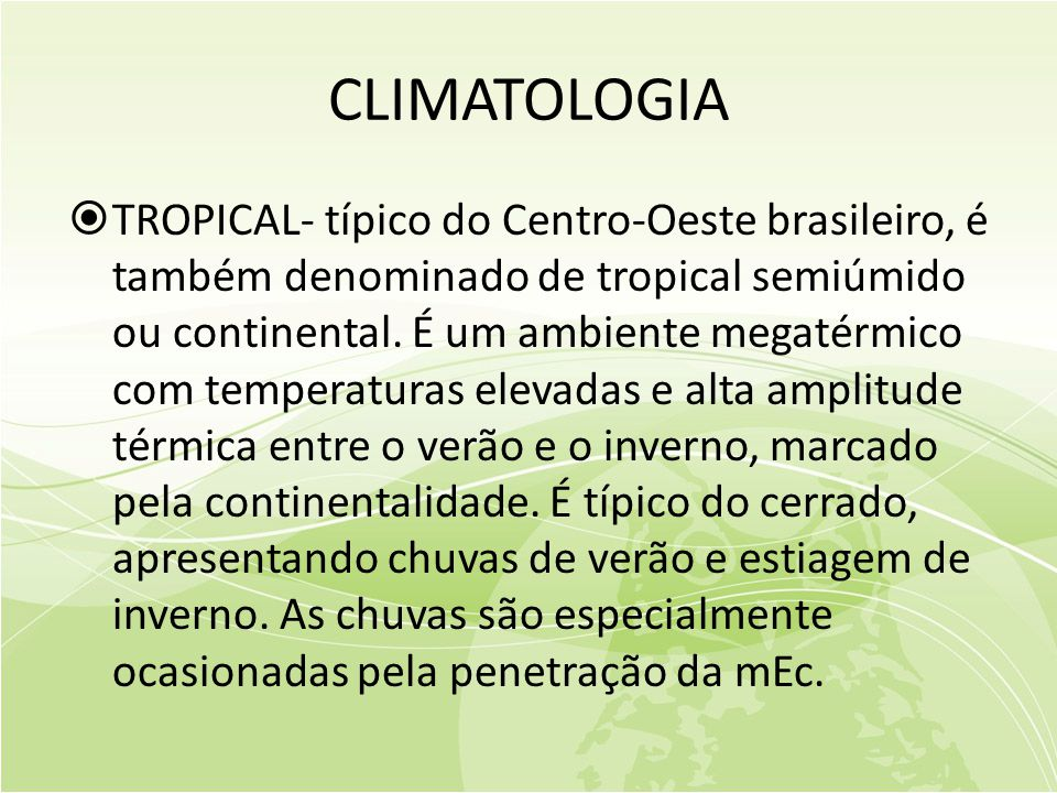 CLIMATOLOGIA  TROPICAL- típico do Centro-Oeste brasileiro, é também denominado de tropical semiúmido ou continental.