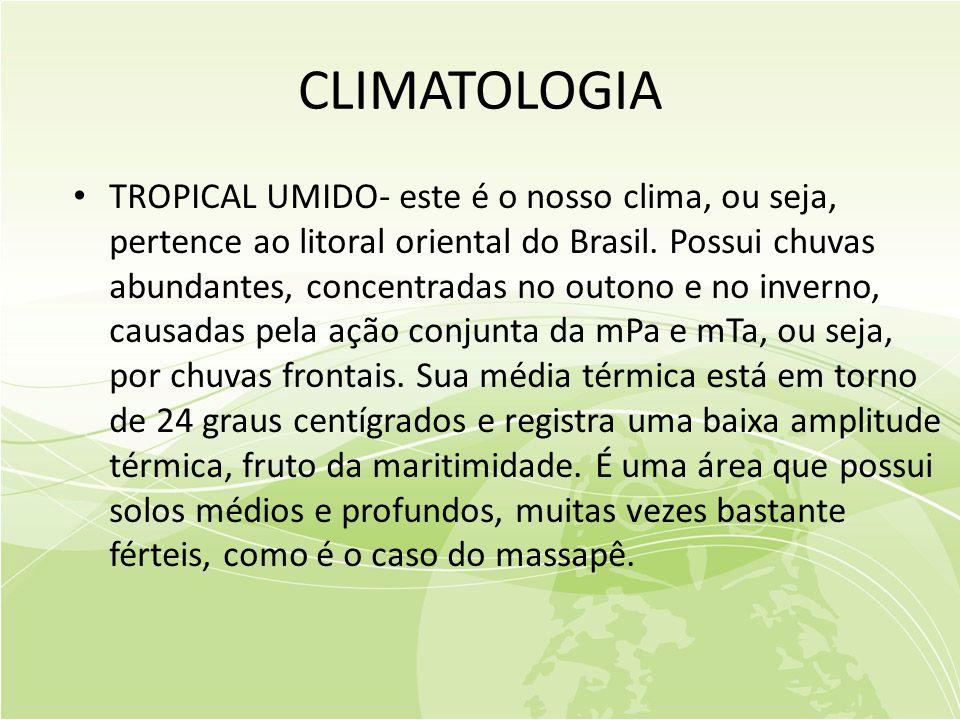 CLIMATOLOGIA • TROPICAL UMIDO- este é o nosso clima, ou seja, pertence ao litoral oriental do Brasil.