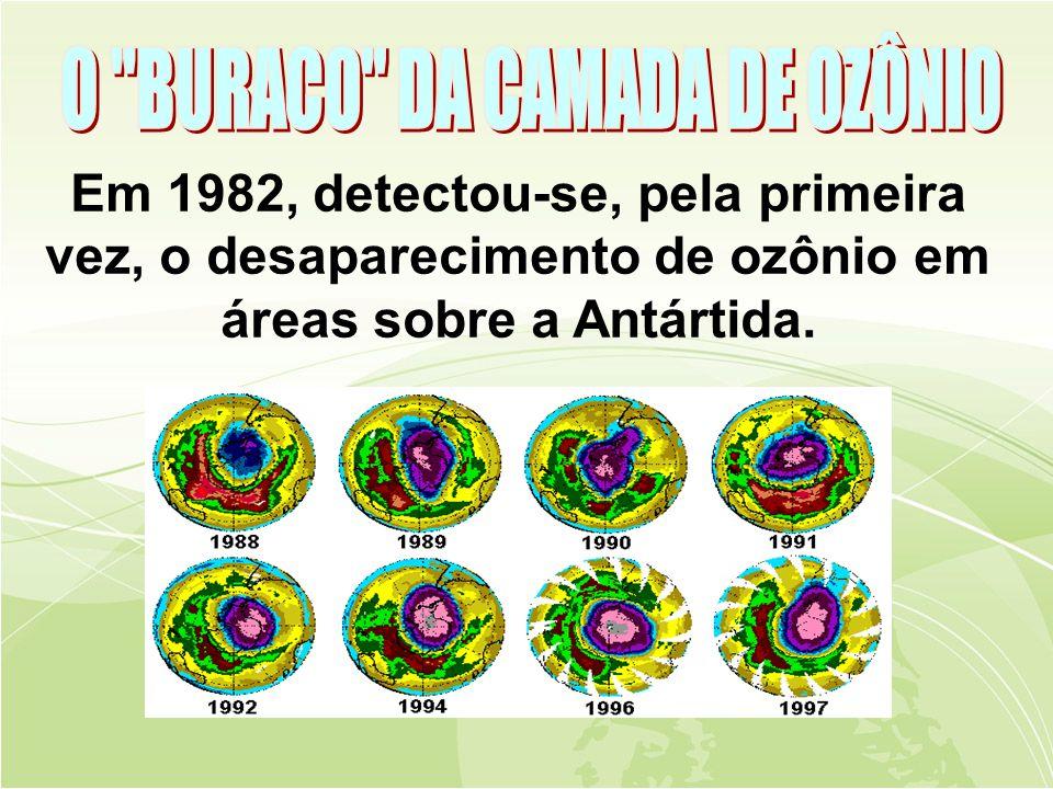 Em 1982, detectou-se, pela primeira vez, o desaparecimento de ozônio em áreas sobre a Antártida.