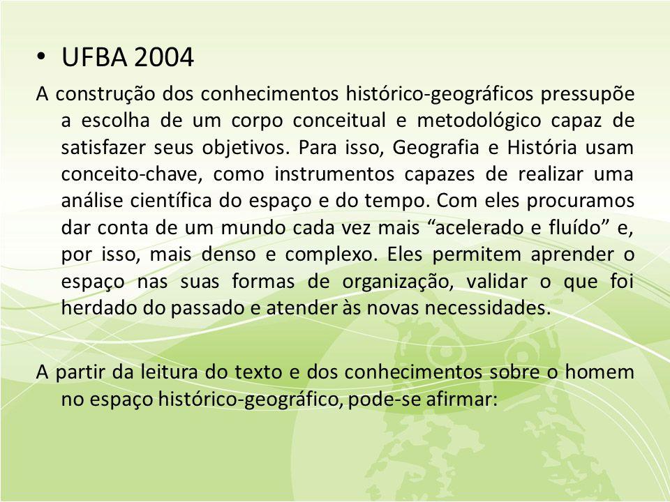 • UFBA 2004 A construção dos conhecimentos histórico-geográficos pressupõe a escolha de um corpo conceitual e metodológico capaz de satisfazer seus objetivos.