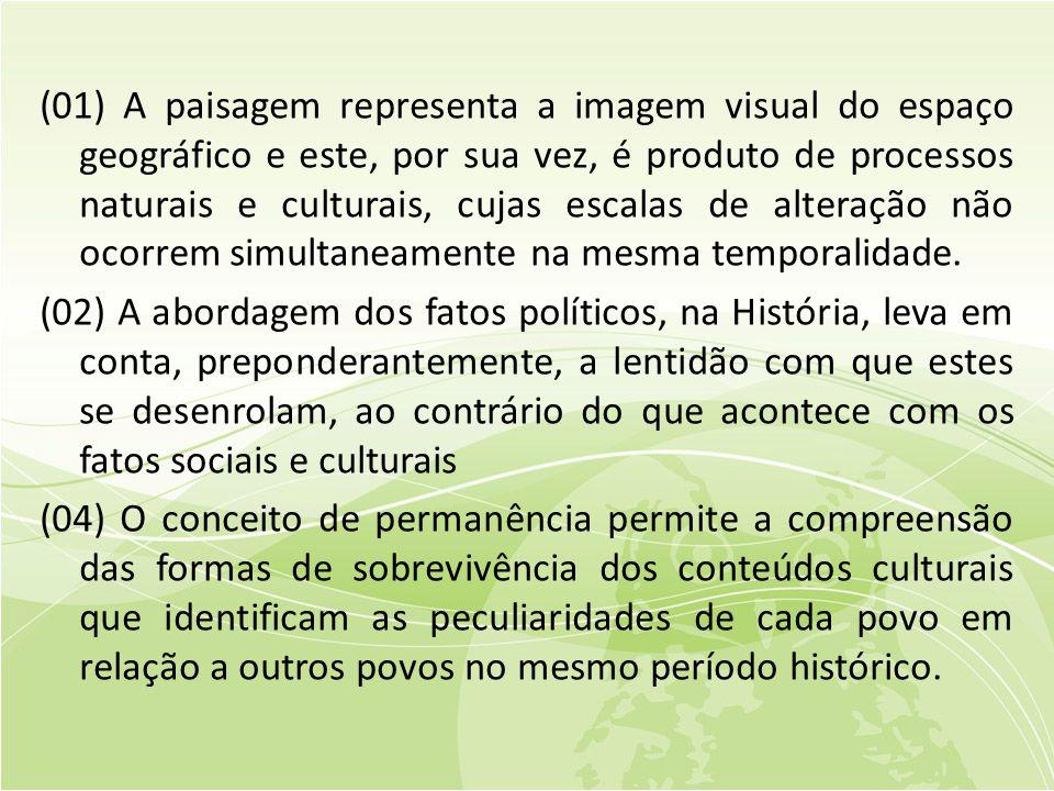 (01) A paisagem representa a imagem visual do espaço geográfico e este, por sua vez, é produto de processos naturais e culturais, cujas escalas de alteração não ocorrem simultaneamente na mesma temporalidade.