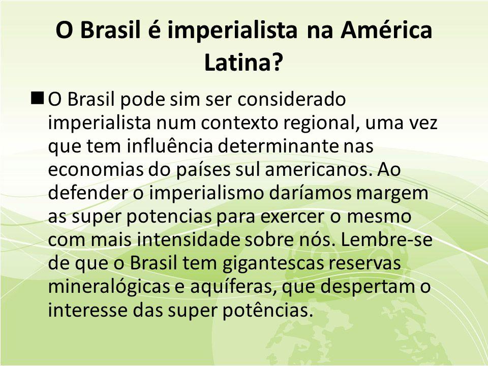 O Brasil é imperialista na América Latina.